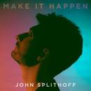 Make It Happen/John Splithoff