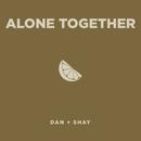Alone Together/Dan + Shay