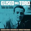 Todos sus éxitos (1962-1966) [2018 Remastered Version]/Eliseo del Toro