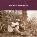 Gene Clark Sings For You/Gene Clark