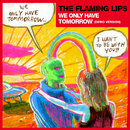 We Only Have Tomorrow (Demo Version)/The Flaming Lips