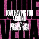 Love Having You Around (feat. Rochelle Fleming & Barbara Tucker)/Louie Vega