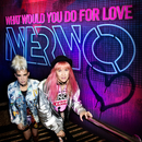 What Would You Do for Love/NERVO