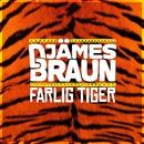 Farlig tiger/Djämes Braun