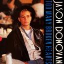 Too Many Broken Hearts/Jason Donovan