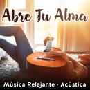 Abre Tu Alma: Música Relajante (Acústica)/Various Artists