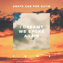 I Dreamt We Spoke Again/Death Cab for Cutie