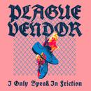 I Only Speak In Friction/Plague Vendor