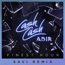 Finest Hour (feat. Abir) [Savi Remix]/Cash Cash