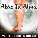 Abre Tu Alma, Música Relajant: Electrónica/Various Artists