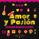 Amor y Pasión: 20 Golden Mariachi Classics/Various Artists