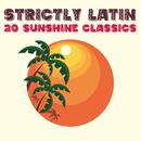 Strictly Latin: 20 Sunshine Classics/Various Artists