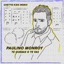 Te Quedas o Te Vas (feat. Ghetto Kids) [Remix]/Paulino Monroy
