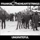 UNGRATEFUL/FRANKIE & THE HEARTSTRINGS