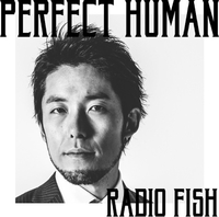 PERFECT HUMAN/RADIO FISH
