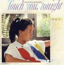 Touch you, tonight/八神純子