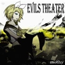 Evils Theater/mothy_悪ノP