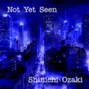 Not Yet Seen (Original Mix)/Shinichi Ozaki