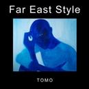 Far East Style/TOMO