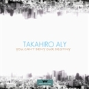 YOU CAN'T DENY OUR DESTINY/Takahiro Aly