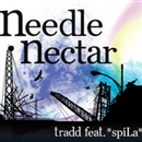 Needle Nector/tradd feat. *spiLa*