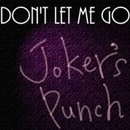 don't let me go/joker's punch