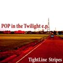POP in the Twilight e.p./TightLine Stripes