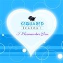 I Remember You/KSQUARED