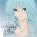 sequence of love / もうそこにはない恋のうた/オレジナルP