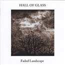 Faded Landscape 色褪せた風景/HALL OF GLASS