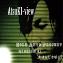 GOLD ANTS PROJECT MISSION#1 [素晴らしき明日]/AtsuKI-view
