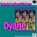 NobodyCanBreakeMeDown/Dyane