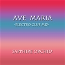 Ave Maria (Electro Club Mix)/SAPPHIRE ORCHID