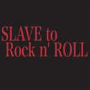 SLAVE to ROCKn` ROLL/SLAVE TO ROCKN` ROLL