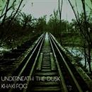 UNDERNEATH THE DUSK-EP/KHAKI FOG