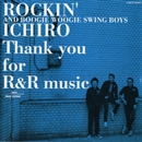 Thank you for R&R music/ROCKIN'  ICHIRO&BOOGIE WOOGIE SWING BOYS