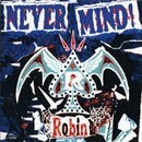 NEVER MIND/robin