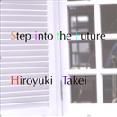 Step into the Future/武井浩之