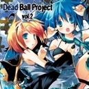 Dead Ball Project vol.2/デッドボールP