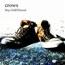 Stay Gold / Eternal./crows