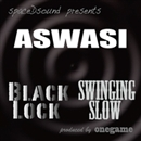 BLACK LOCK / SWINGING SLOW/ASWASI
