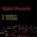 I WILL/Digital Fireworks