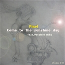 Come to the sunshine day/Pixel