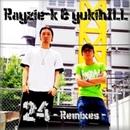 24 Remixes/Rayzie-k & yukihILL