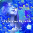 SILENCE/in the forest near the blue lake