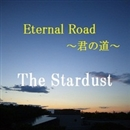 Eternal Road~君の道~/The Stardust
