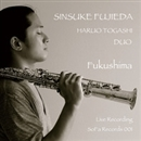 Fukushima/SINSUKE FUJIEDA HARUO TOGASHI DUO