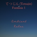 Fantasia 1/てつじん (Tetsujin)