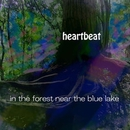 Heartbeat/in the forest near the blue lake