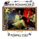NEW ROMANCER/FOXPILL CULT